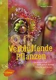 88 verblüffende Pflanzen: Die erstaunlichen Kniffe unserer Blumen, Sträucher und Bäume
