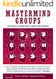 Mastermind Groups: Fastest & Safest Way To Grow Your Business