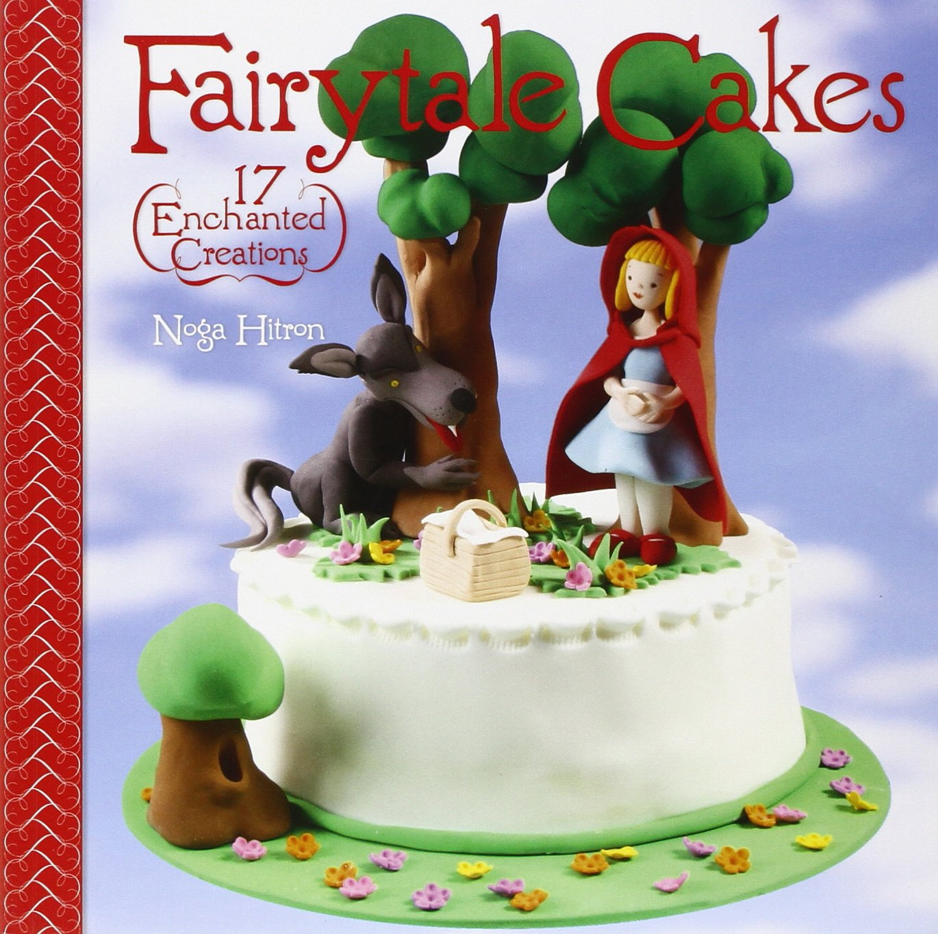 Fairytale Cakes 17 Enchanted Creations Noga Hitron 9781600591945 Momaey Alas Stroller Miauw Kitty Books
