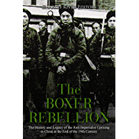 The Boxer Rebellion: The History and Legacy of the Anti-Imperialist Uprising in China at the End of the 19th Century (English Edition)
