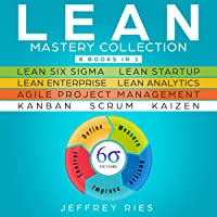 Lean Mastery Collection: 8 Manuscripts: Lean Six Sigma, Lean Startup, Lean Enterprise, Lean Analytics, Agile Project Management, Kanban, Scrum, Kaizen