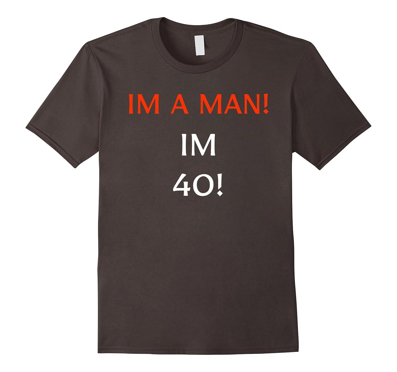 Mens Im A Man 40 Funny 40th Birthday Gift T