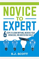 Novice to Expert: 6 Steps to Learn Anything, Increase Your Knowledge, and Master New Skills Kindle Edition