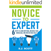 Novice to Expert: 6 Steps to Learn Anything, Increase Your Knowledge, and Master New Skills (English Edition)