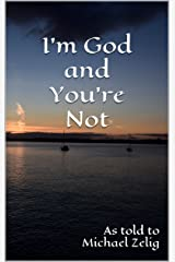 I'm God and You're Not Kindle Edition