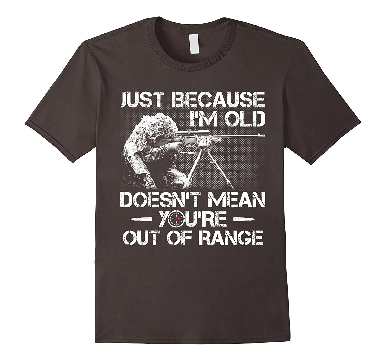 Just Because I'm Old Doesn't Mean You're Out of Range Tshirt-FL