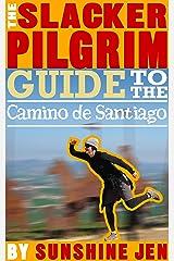 The Slacker Pilgrim Guide to the Camino de Santiago Kindle Edition
