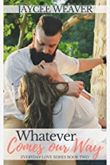 Whatever Comes Our Way (Everyday Love Book 2) Kindle Edition