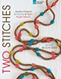 Two Stitches: Jewelry Projects in Peyote & Right Angle Weave