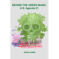 BEHIND THE GREEN MASK: UN Agenda 21 (English Edition)