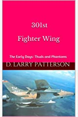 301st Fighter Wing: The early days (Thuds and Phantoms) Kindle Edition