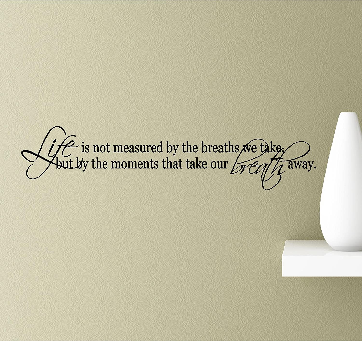 Life is not Measured by The Breaths we take, but by The Moments That take Our Breath Away. Vinyl Wall Art Inspirational Quotes Decal Sticker