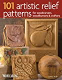 101 Artistic Relief Patterns for Woodcarvers, Woodburners and Crafters (Woodcarving Illustrated Books)