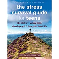 The Stress Survival Guide for Teens: CBT Skills to Worry Less, Develop Grit, and Live Your Best Life (Instant Help…