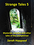 STRANGE TALES 5: MYSTERIES, MURDERS AND OTHER TALES OF THE UNEXPLAINED