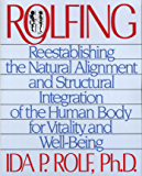 Rolfing: Reestablishing the Natural Alignment and Structural Integration of the Human Body for Vitality and Well-Being