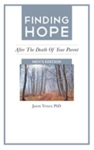 Finding Hope: After the Death of Your Parent - Men's Edition (Finding Hope After the Death of a Loved One)