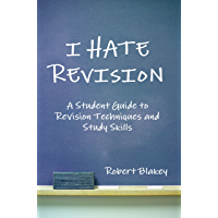 I Hate Revision: Study Skills and Revision Techniques for GCSE, A-level and Undergraduate Exams