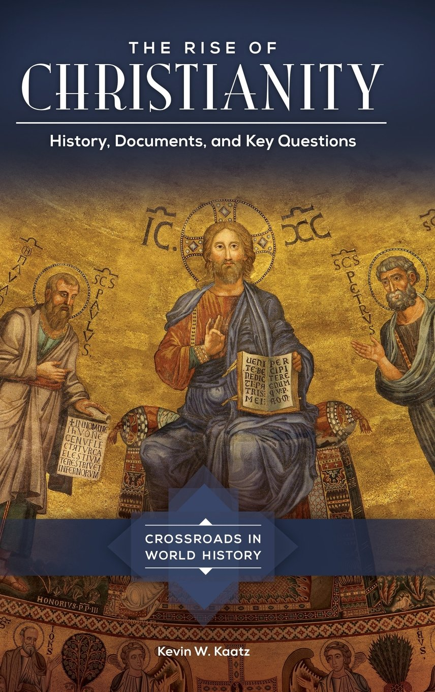 The Rise of Christianity: History, Documents, and Key Questions (Crossroads in World History) pdf