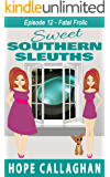 Fatal Frolic: A Cozy Mysteries Women Sleuths Series (Sweet Southern Sleuths Short Stories Book 12)