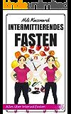 Intermittierendes Fasten: Fett verbrennen, sowie schnell und gesund Abnehmen durch Intermittierendes Fasten (Intervallfasten, Intermittent Fasting , 5 2 Diät, abnehmen am Bauch, abnehmen ohne Diät)