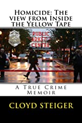 Homicide: The View from Inside the Yellow Tape: A True Crime Memoir Kindle Edition
