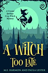 A Witch Too Late (Crystal Springs Cozy Witch Mystery Book 1) Kindle Edition