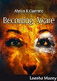 Becoming Aware: Book 1 (Abriya & Clarence Series)