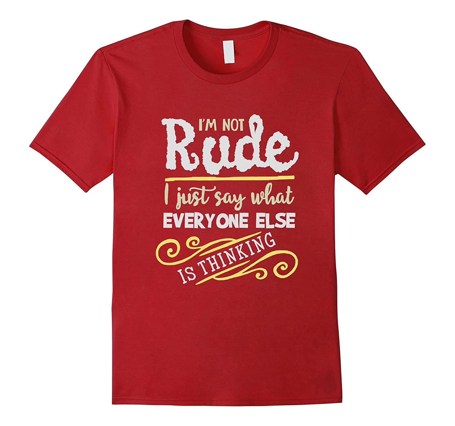4e8a8cfb I'm Not Rude I Just Say What Everyone Else Is Thinking Shirt-Rose ...
