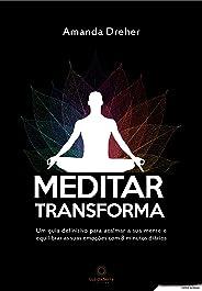 Meditar transforma: Um guia definitivo para acalmar a sua mente e equilibrar as suas emoções com 8 minutos diários