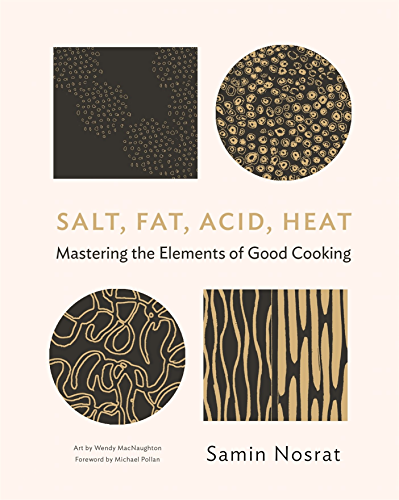Salt; Fat; Acid; Heat: Mastering the Elements of Good Cooking