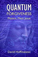 Quantum Forgiveness: Physics, Meet Jesus Kindle Edition