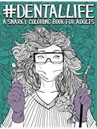 Dental Life: A Snarky Coloring Book for Adults: A Funny Adult Coloring Book for Dentists, Dental Hygienists, Dental...