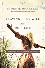 Praying God's Will for Your Life: A Prayerful Walk to Spiritual Well Being Kindle Edition
