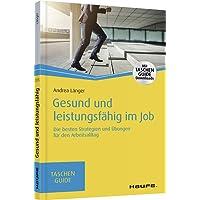 Gesund und leistungsfähig im Job: Die besten Strategien und Übungen für den Arbeitsalltag (Haufe TaschenGuide)