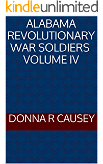 A Collection of Biographies of ALABAMA REVOLUTIONARY WAR SOLDIERS Volume IV