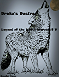 Drake's Desire (Legend of the White Werewolf Book 5)