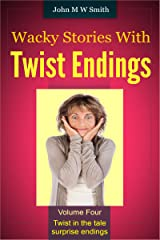 Wacky Stories With Twist Endings Volume 4 Kindle Edition