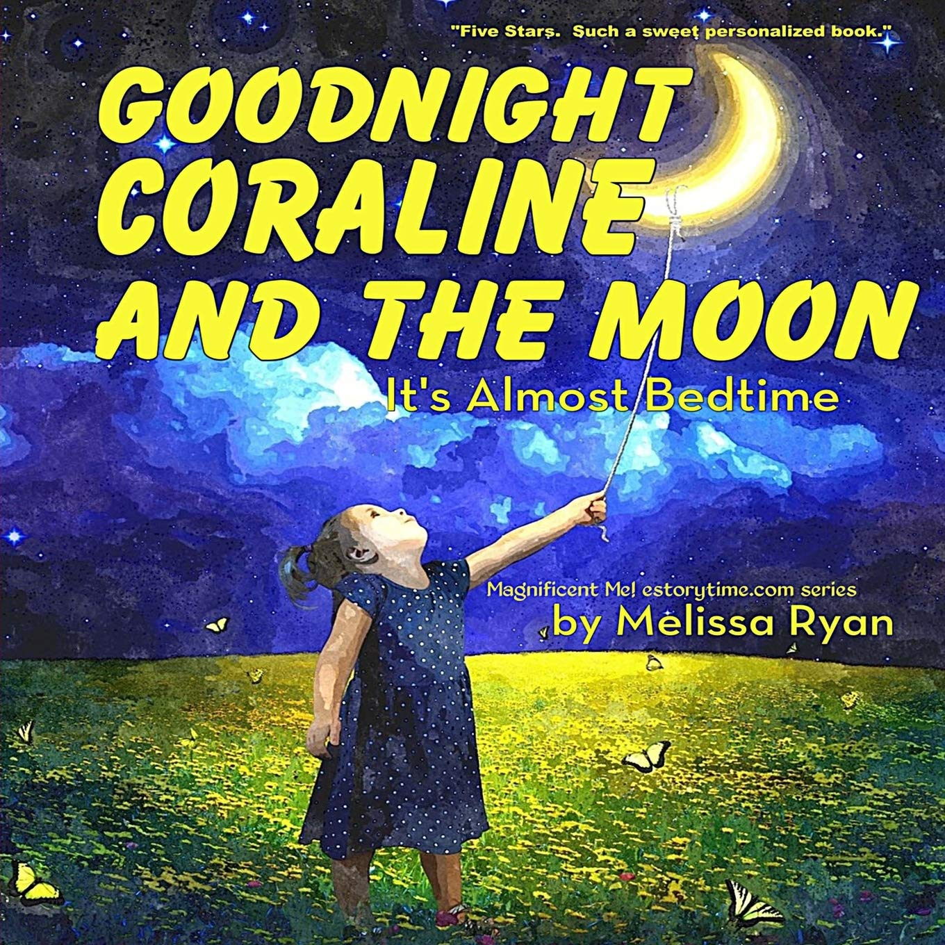 Goodnight Coraline And The Moon It S Almost Bedtime Personalized Children S Books Personalized Gifts And Bedtime Stories A Magnificent Me Estorytime Com Series Ryan Melissa 9781537767697 Amazon Com Books