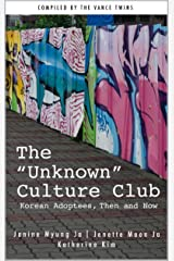"The ""Unknown"" Culture Club: Korean Adoptees, Then and Now Kindle Edition"