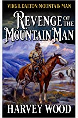Virgil Dalton: Mountain Man: Revenge Of The Mountain Man: Book Two In A Mountain Man Adventure Series (Virgil Dalton: Mountain Man: West of the Rockies Series 2) Kindle Edition