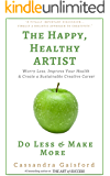 The Happy, Healthy Artist: Worry Less, Improve Your Health  & Create a Sustainable Creative Career (Health & Happiness Book 1)