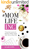 #MomLifeInc: 7 Essential Lessons for Building a Million-Dollar Start-Up as a Busy Mom