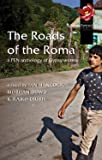 The Roads of the Roma: A PEN Anthology of Gypsy Writers (Pen American Center's Threatened Literature Series)