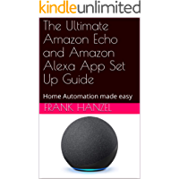 The Ultimate Amazon Echo and Amazon Alexa App Set Up Guide: Home Automation made easy (The Alexa Learning Collection…