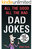 All The Good, All The Bad Dad Jokes: These Jokes Are So Bad, Dad Will Find Them Good! Great Father's Day Gift Idea or Dad Birthday Gift Idea. Family Challenge Mom and Kids To Try Not To Laugh.