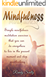 Mindfulness: Simple Mindfulness Meditation Exercises That You Can Do Everywhere To Live In The Present Moment And Stop Overthinking (Mindfulness for Begginers, ... Anxiety Relief, Happy, Buddhism)