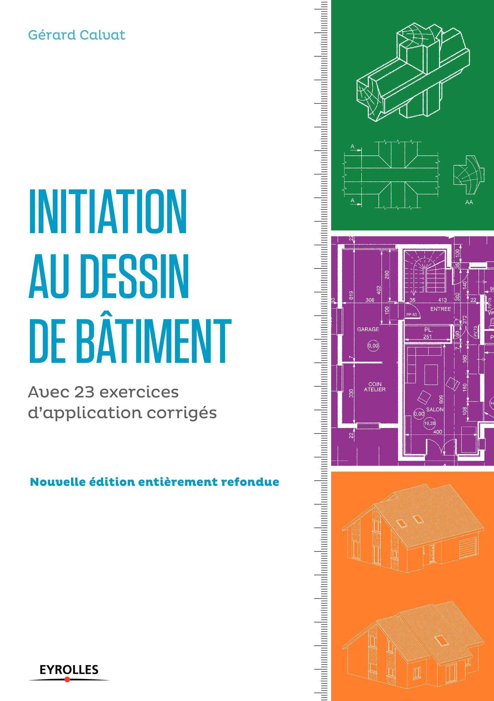 Initiation Au Dessin Batiment Avec 23 Exercices D Application Corriges Blanche Btp French Edition Calvat Gerard 9782212142730 Amazon Com Books