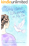 The Holy Spirit Whispered in My Ear: A Collection of Poems to Inspire and Encourage