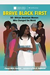 Brave. Black. First.: 50+ African American Women Who Changed the World Kindle Edition